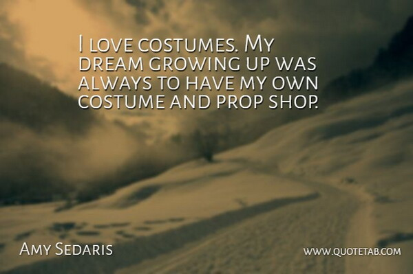 Amy Sedaris Quote About Dream, Growing Up, Costumes: I Love Costumes My Dream...