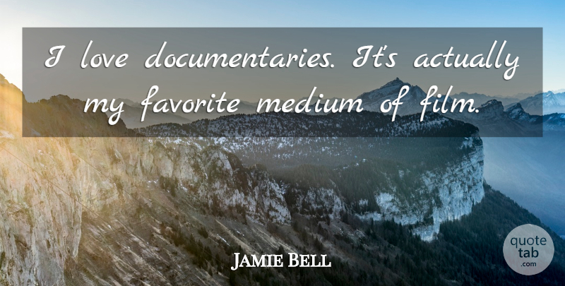 Jamie Bell Quote About Documentaries, Film, My Favorite: I Love Documentaries Its Actually...