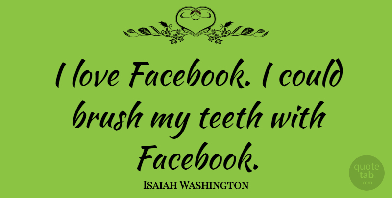 Isaiah Washington Quote About Brush, Love: I Love Facebook I Could...