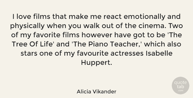 Alicia Vikander Quote About Teacher, Stars, Two: I Love Films That Make...