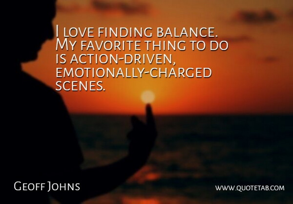Geoff Johns Quote About Finding, Love: I Love Finding Balance My...