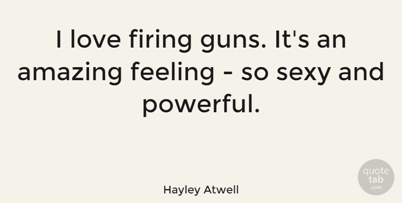 Hayley Atwell Quote About Sexy, Powerful, Gun: I Love Firing Guns Its...