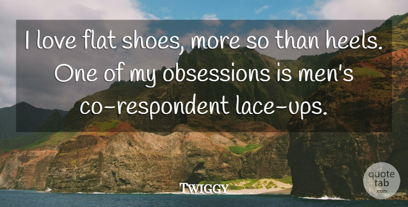 Twiggy Quote About Men, Shoes, Lace: I Love Flat Shoes More...
