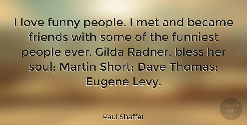 Paul Shaffer Quote About People, Soul, Bless: I Love Funny People I...