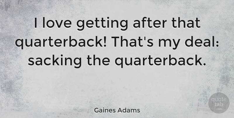 Gaines Adams Quote About Love: I Love Getting After That...