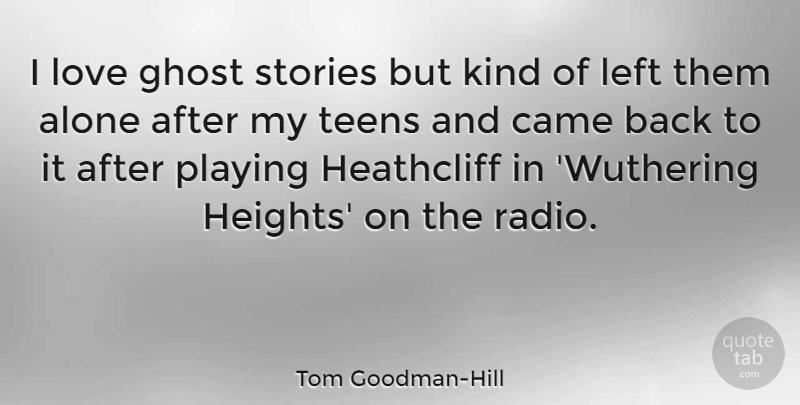 Tom Goodman Hill I Love Ghost Stories But Kind Of Left Them Alone