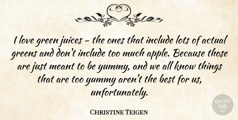 Christine Teigen Quote About Actual, Best, Greens, Include, Juices: I Love Green Juices The...