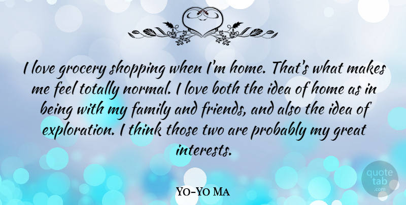 Yo-Yo Ma Quote About Home, Thinking, Shopping: I Love Grocery Shopping When...