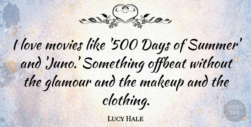 Lucy Hale Quote About Summer, Makeup, Movie Love: I Love Movies Like 500...