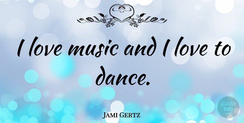 Jami Gertz Quote About Love, Music Love, I Love Music: I Love Music And I...