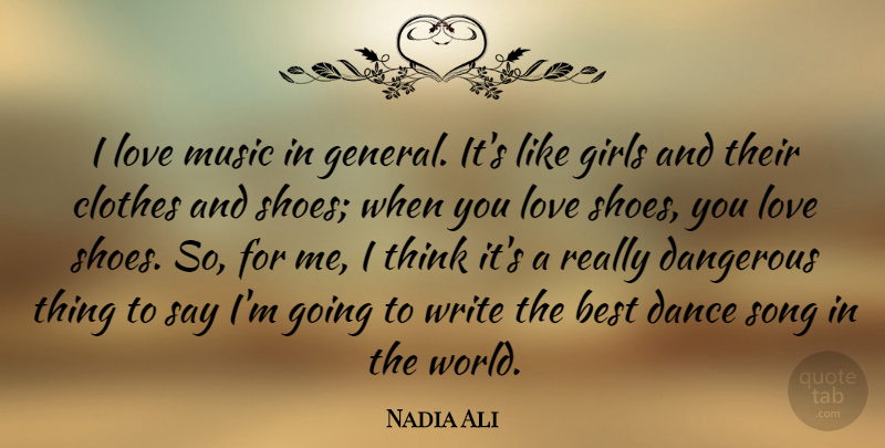 Nadia Ali I Love Music In General It S Like Girls And Their