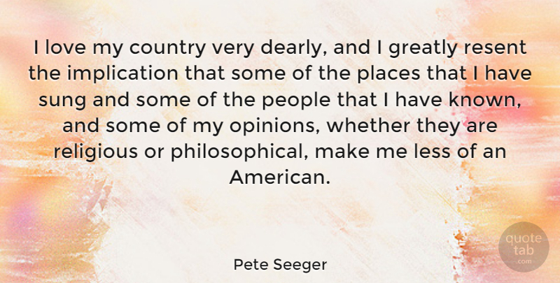 Pete Seeger I Love My Country Very Dearly And I Greatly Resent The