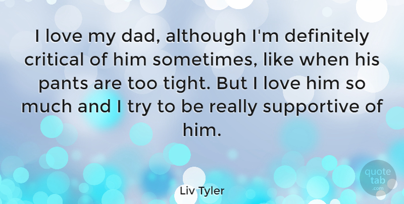 Liv Tyler Quote About Boyfriend, Dad, Father: I Love My Dad Although...