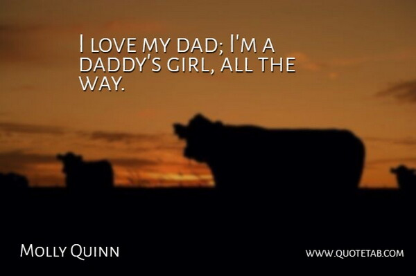 Molly Quinn: I love my dad; I\'m a daddy\'s girl, all the way ...