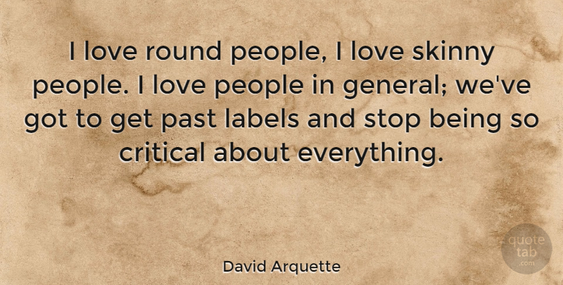 David Arquette Quote About Past, People, Skinny: I Love Round People I...