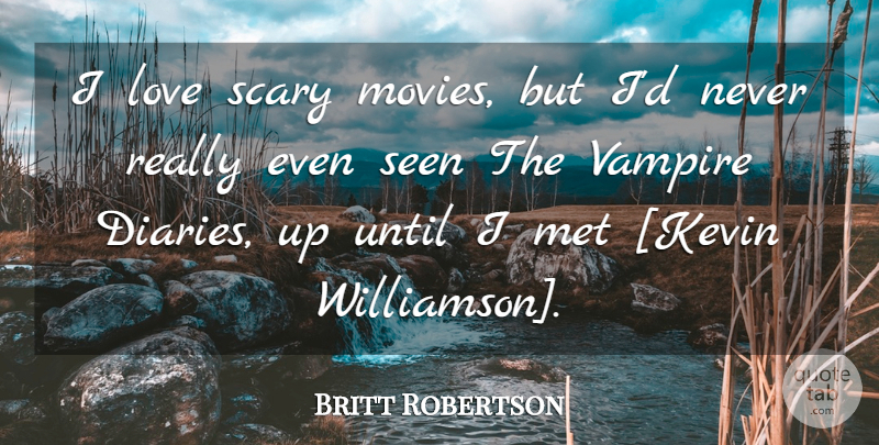 Britt Robertson Quote About Scary, Vampire, Kevin: I Love Scary Movies But...