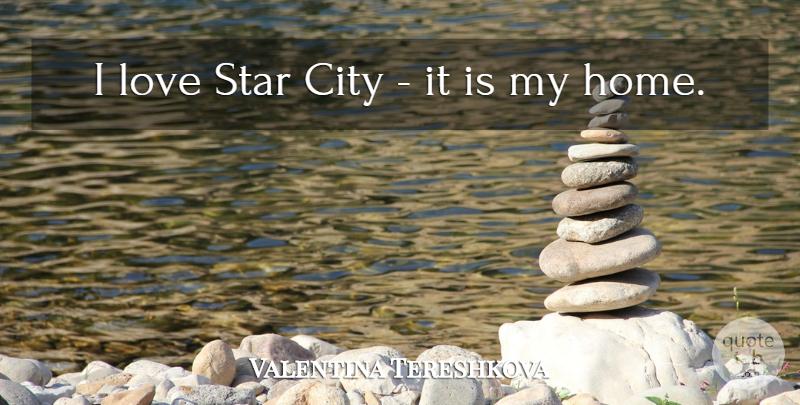 Valentina Tereshkova I Love Star City It Is My Home Quotetab
