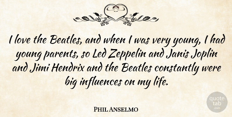 Phil Anselmo I Love The Beatles And When I Was Very Young I Had