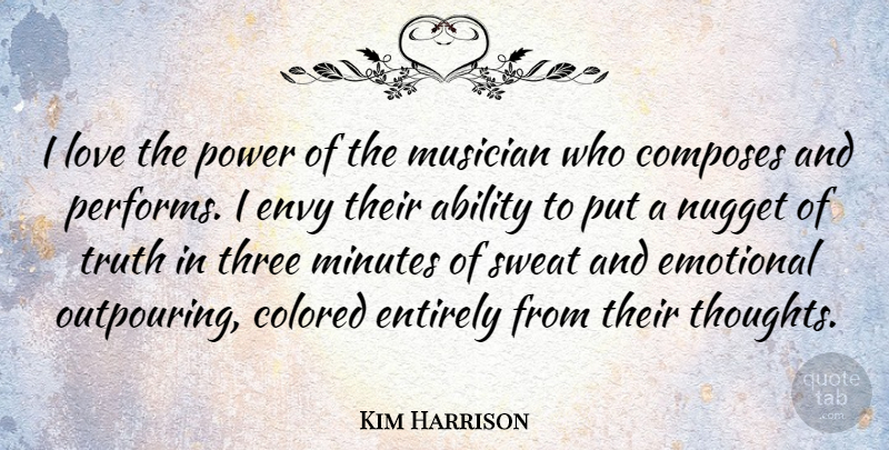 Kim Harrison Quote About Ability, Colored, Emotional, Entirely, Envy: I Love The Power Of...