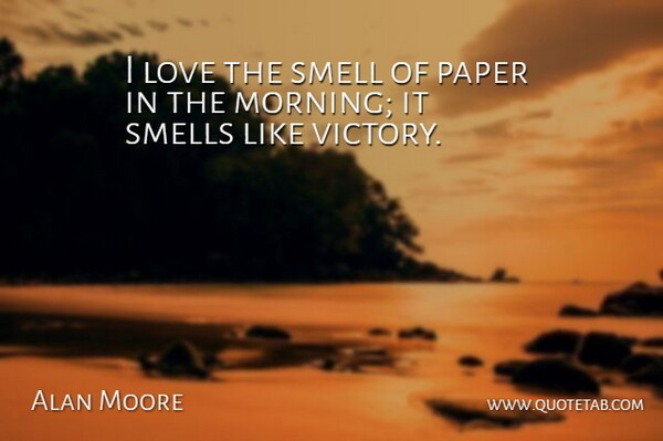Alan Moore Quote About Morning, Smell, Victory: I Love The Smell Of...