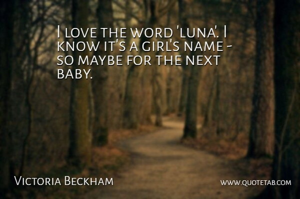 Victoria Beckham Quote About Love, Maybe, Name, Next, Word: I Love The Word Luna...