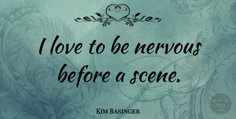Kim Basinger Quote About Nervous, Scene: I Love To Be Nervous...