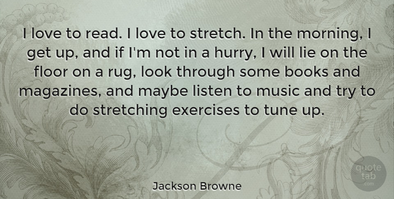 Jackson Browne Quote About Morning, Lying, Book: I Love To Read I...
