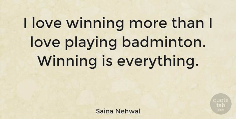 Saina Nehwal Quote About Winning, Badminton, Winning Is Everything: I Love Winning More Than...