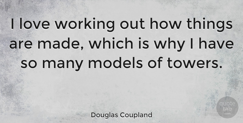 Douglas Coupland I Love Working Out How Things Are Made Which Is