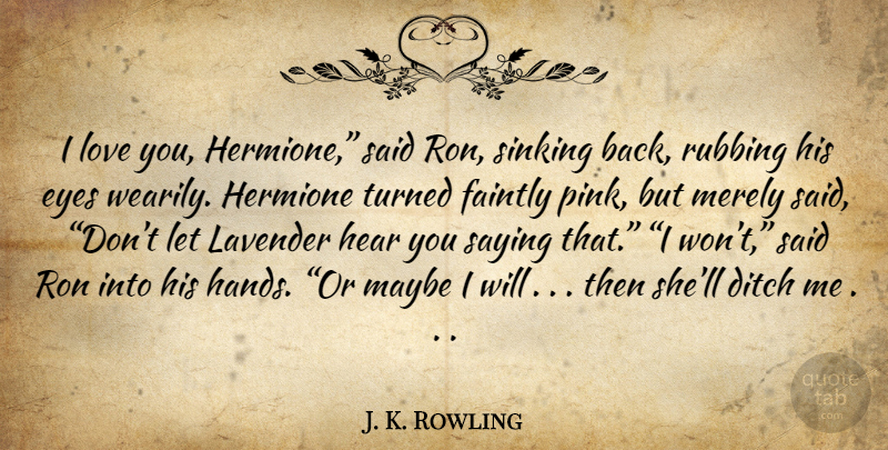 J. K. Rowling Quote About Love You, Eye, Hands: I Love You Hermione Said...