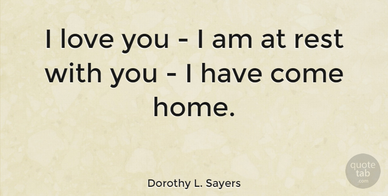 Dorothy L. Sayers Quote About I Love You, Happiness, Home: I Love You I Am...