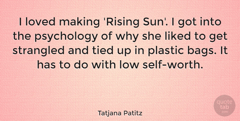 Tatjana Patitz Quote About Liked, Low, Plastic, Strangled, Tied: I Loved Making Rising Sun...