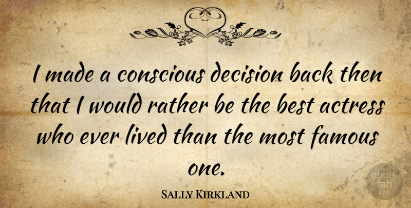 Sally Kirkland Quote About Decision, Actresses, Engagement: I Made A Conscious Decision...
