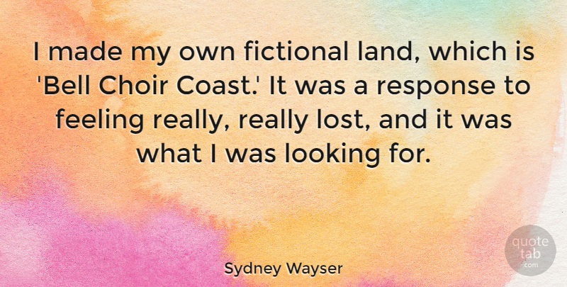 Sydney Wayser Quote About Choir, Fictional, Response: I Made My Own Fictional...