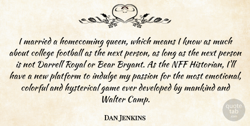 Dan Jenkins Quote About Bear, College, Colorful, Developed, Football: I Married A Homecoming Queen...