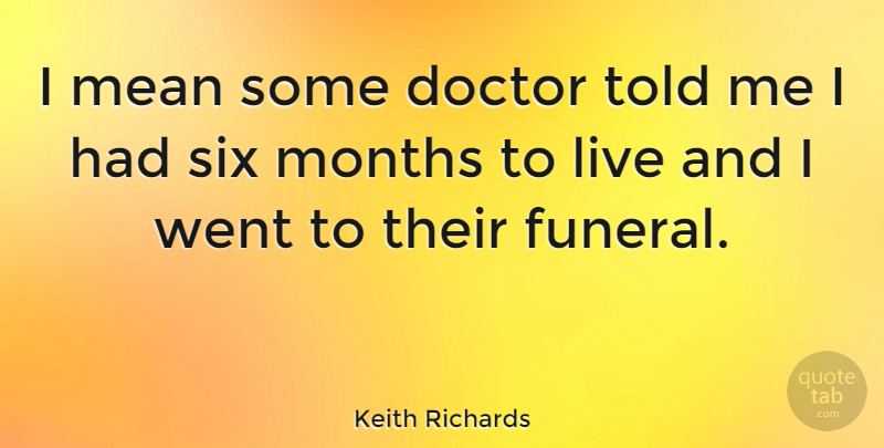 Keith Richards Quote About Mean, Doctors, Funeral: I Mean Some Doctor Told...