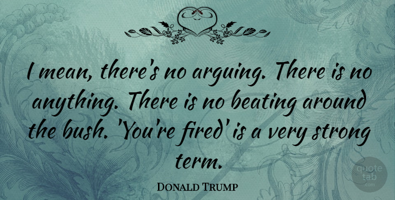Donald Trump Quote About Success, Strong, Business: I Mean Theres No Arguing...