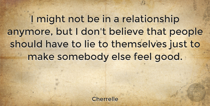 Cherrelle Quote About Lying, Believe, Should Have: I Might Not Be In...