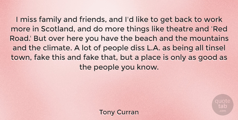 Tony Curran Quote About Beach, Fake, Family, Good, Miss: I Miss Family And Friends...