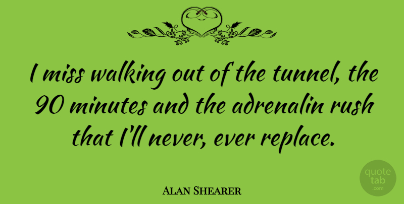 Alan Shearer Quote About Adrenalin, Minutes, Miss: I Miss Walking Out Of...