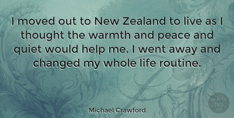 Michael Crawford Quote About Changed, Life, Moved, Peace, Quiet: I Moved Out To New...