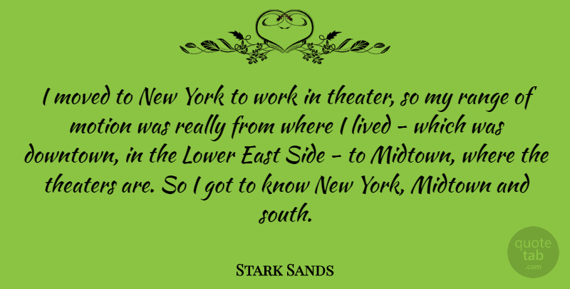 Stark Sands Quote About East, Lower, Motion, Moved, Range: I Moved To New York...