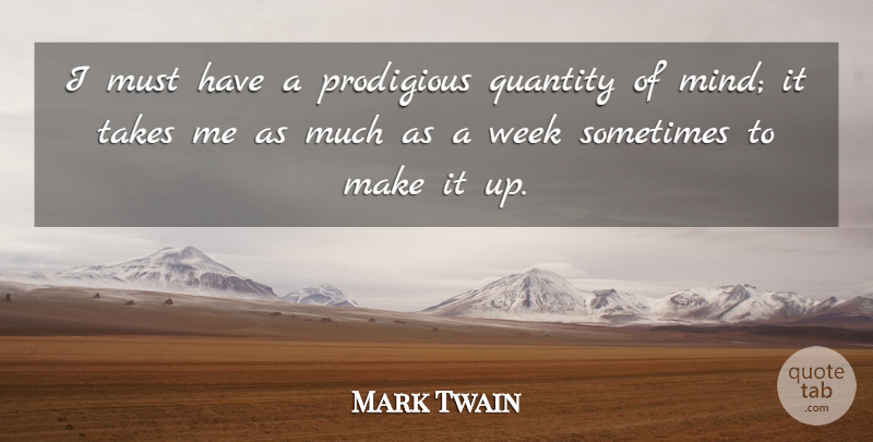 Mark Twain Quote About Inspirational, Funny, Wisdom: I Must Have A Prodigious...