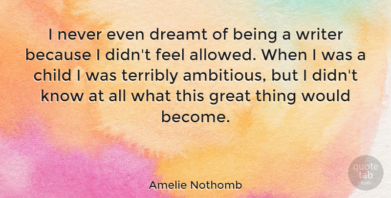 Amelie Nothomb Quote About Children, Ambitious, Amelie: I Never Even Dreamt Of...