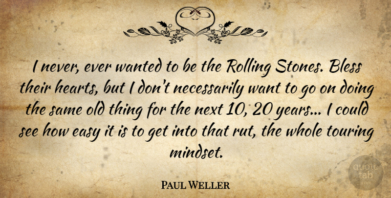 Paul Weller Quote About Next, Rolling, Touring: I Never Ever Wanted To...