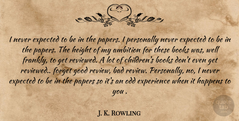 J. K. Rowling Quote About Children, Book, Ambition: I Never Expected To Be...