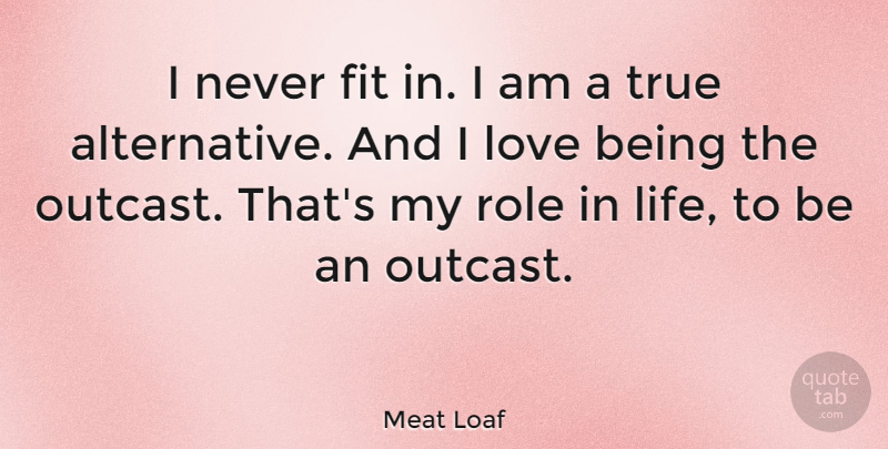 Meat Loaf I Never Fit In I Am A True Alternative And I Love Being
