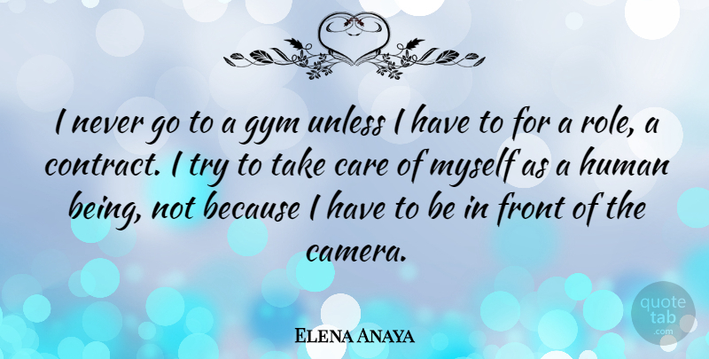 Elena Anaya Quote About Trying, Roles, Care: I Never Go To A...