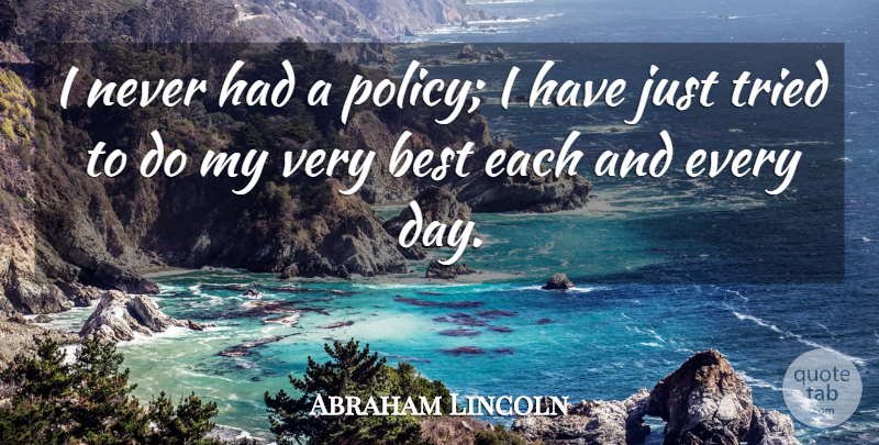Abraham Lincoln Quote About Motivational, Integrity, Character: I Never Had A Policy...