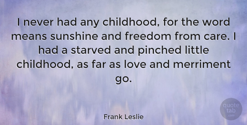 Frank Leslie Quote About American Artist, Far, Freedom, Love, Means: I Never Had Any Childhood...